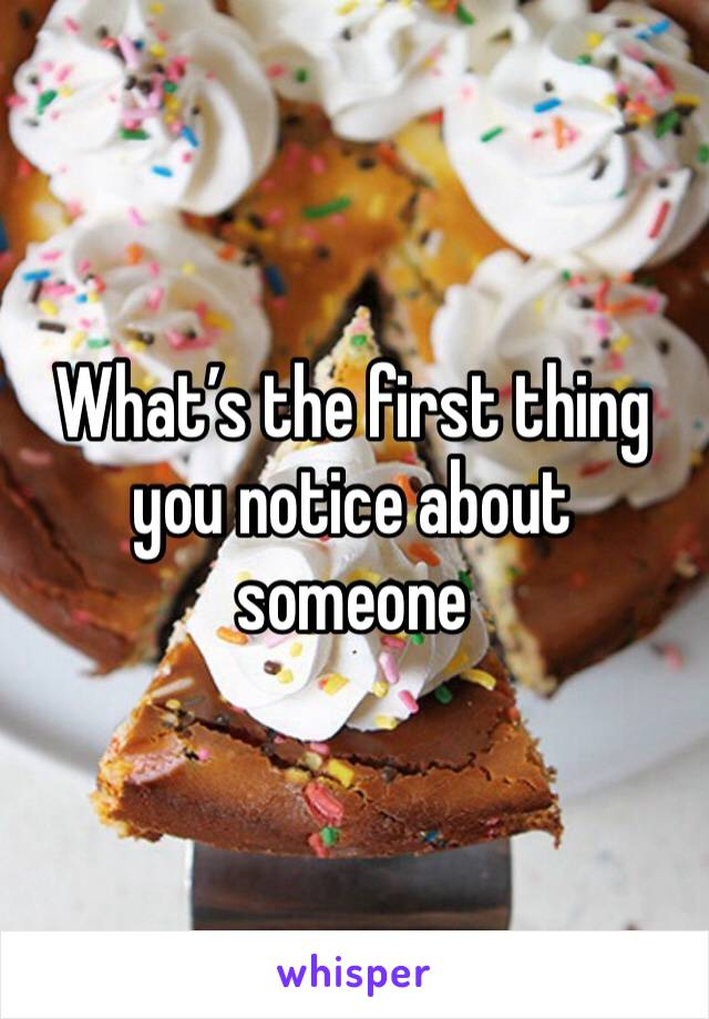 What's the first thing you notice about someone