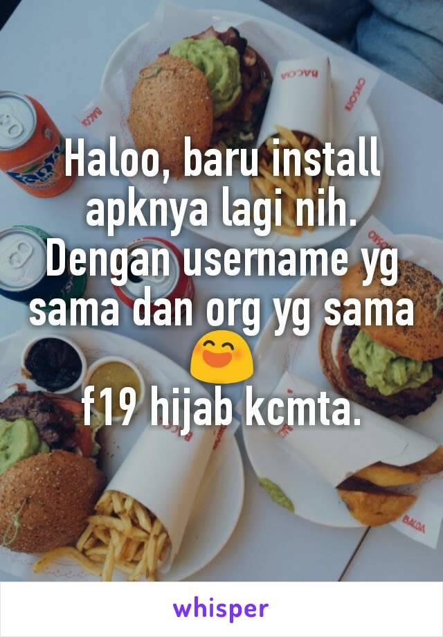 Haloo, baru install apknya lagi nih. Dengan username yg sama dan org yg sama 😄 f19 hijab kcmta.