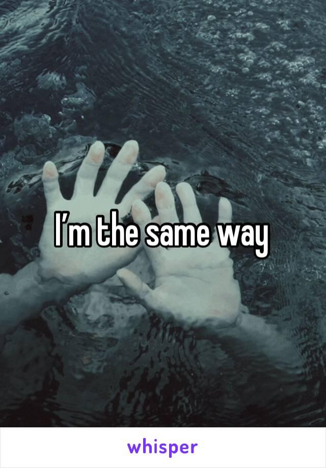 I'm the same way