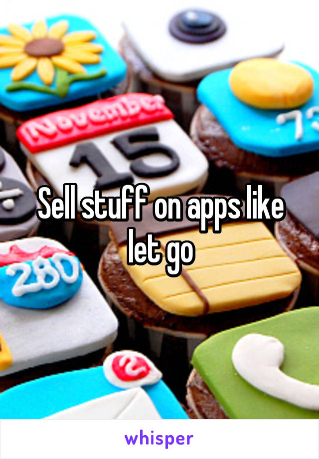 Sell stuff on apps like let go