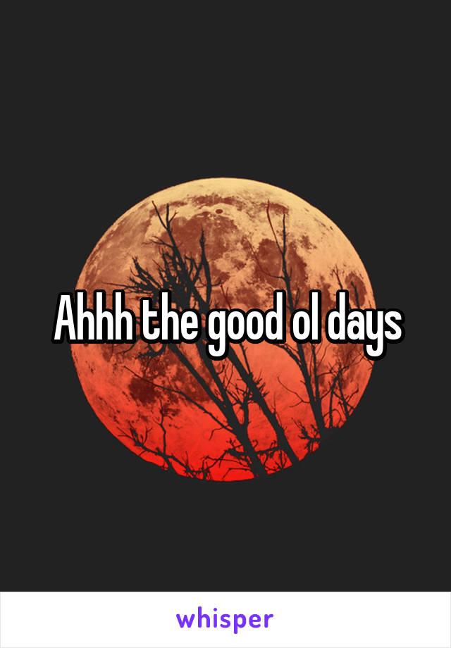 Ahhh the good ol days