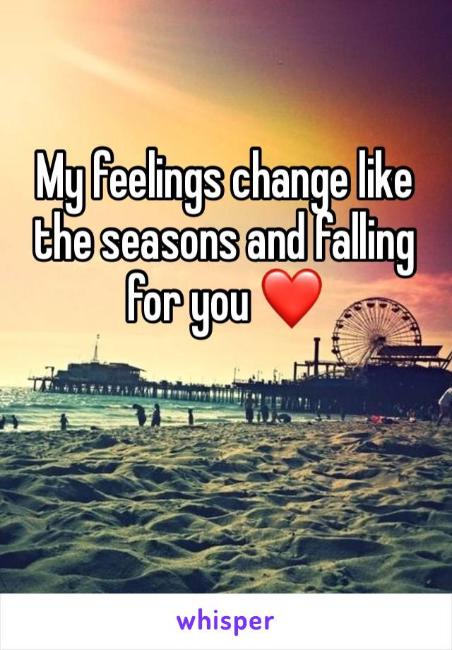My feelings change like the seasons and falling for you ❤️