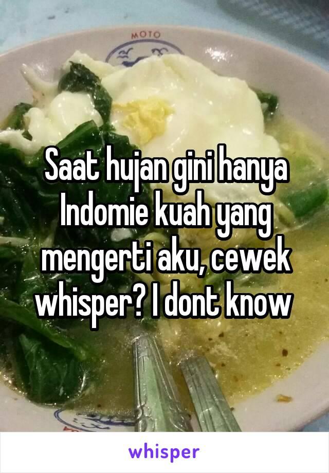Saat hujan gini hanya Indomie kuah yang mengerti aku, cewek whisper? I dont know