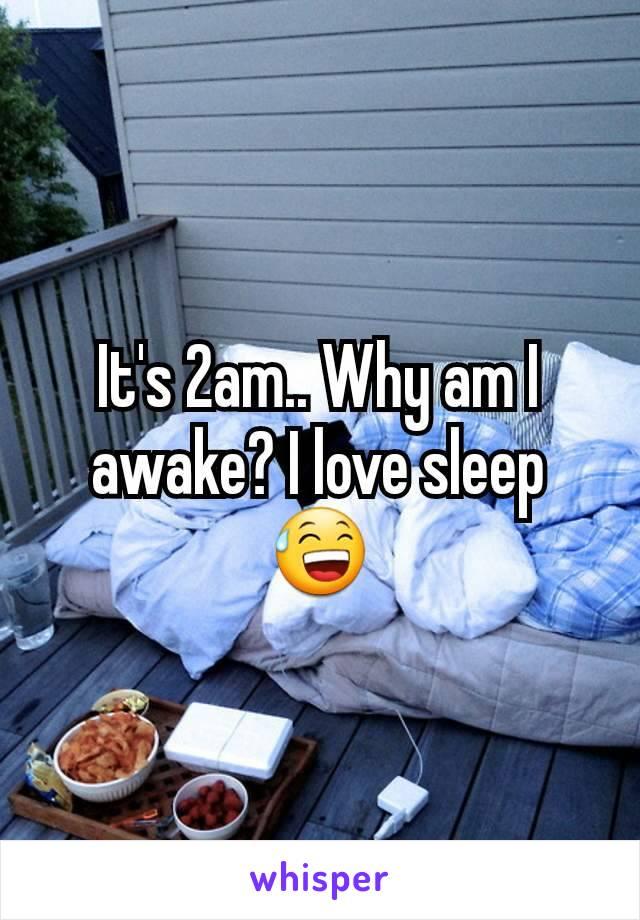 It's 2am.. Why am I awake? I love sleep 😅
