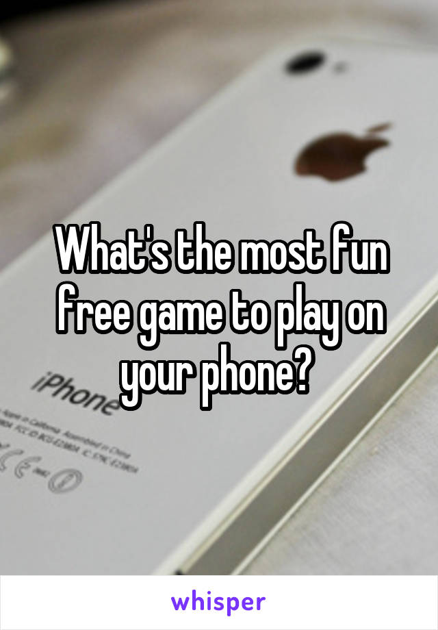 What's the most fun free game to play on your phone?
