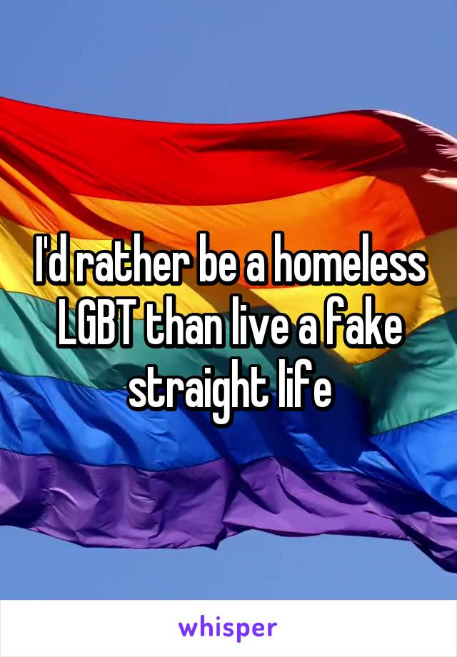 I'd rather be a homeless LGBT than live a fake straight life