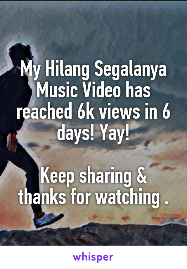 My Hilang Segalanya Music Video has reached 6k views in 6 days! Yay!  Keep sharing & thanks for watching .