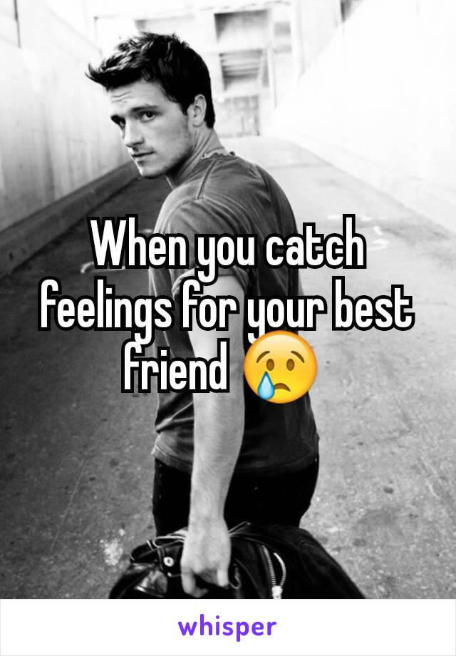 When you catch feelings for your best friend 😢