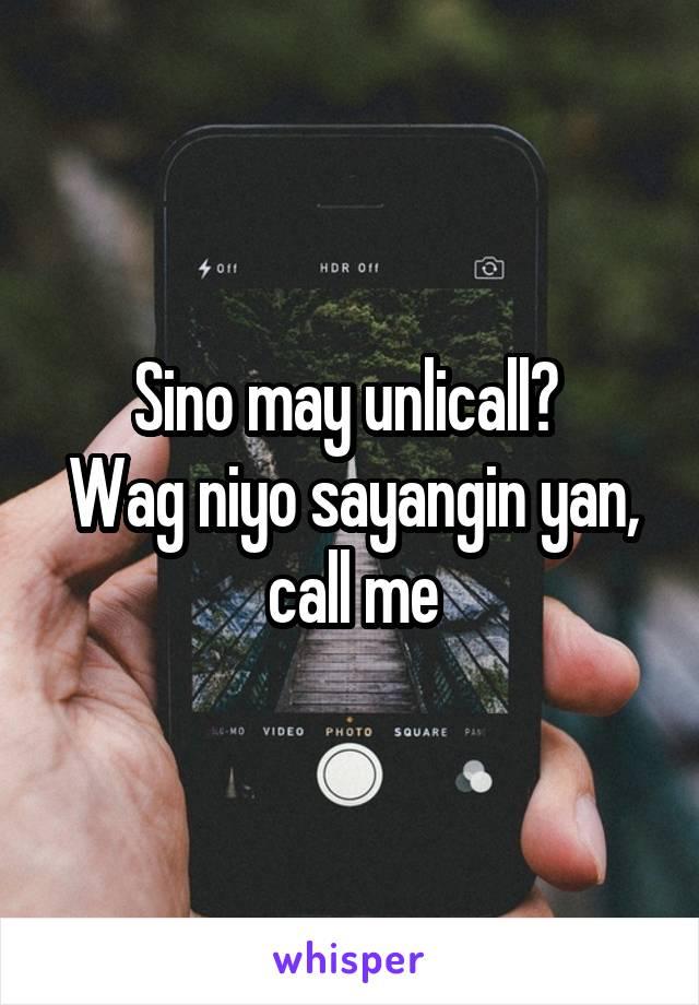 Sino may unlicall?  Wag niyo sayangin yan, call me
