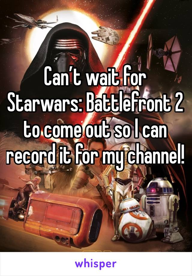 Can't wait for Starwars: Battlefront 2 to come out so I can record it for my channel!