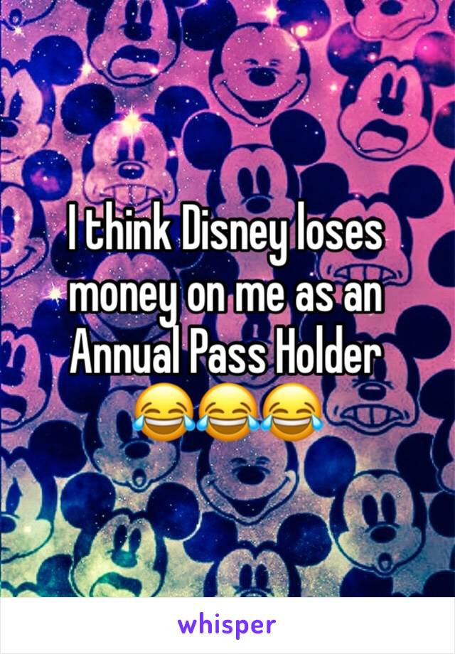 I think Disney loses money on me as an Annual Pass Holder 😂😂😂