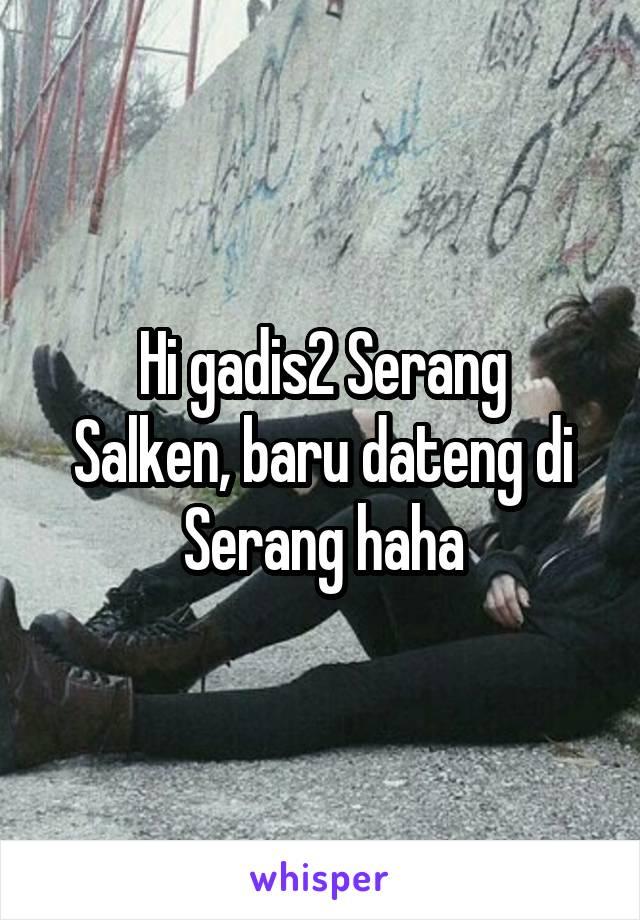 Hi gadis2 Serang Salken, baru dateng di Serang haha