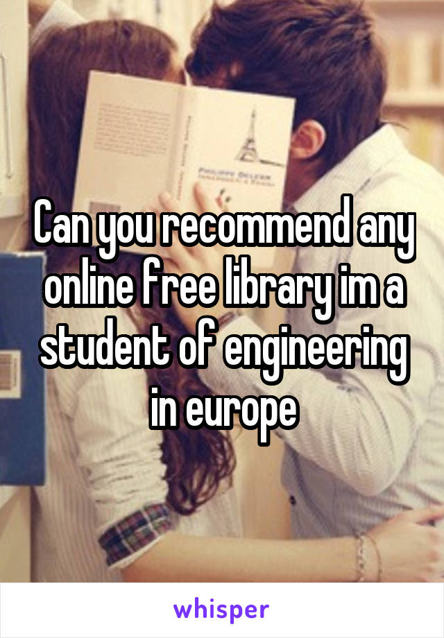 Can you recommend any online free library im a student of engineering in europe