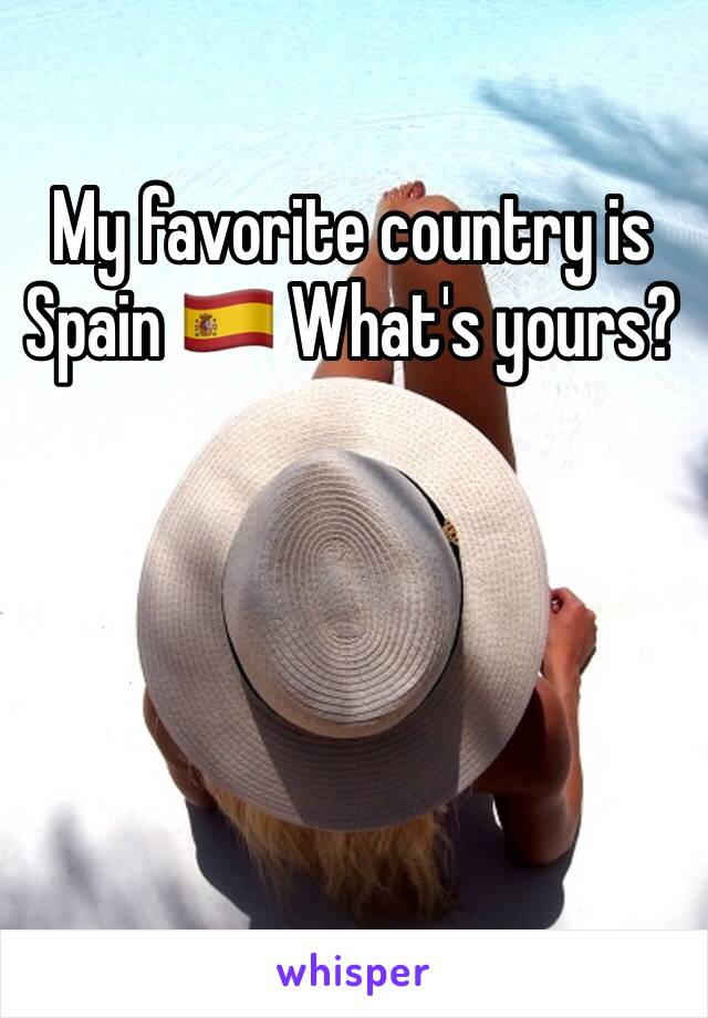 My favorite country is Spain 🇪🇸 What's yours?