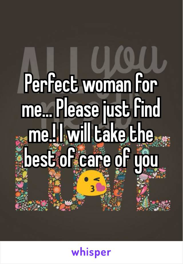 Perfect woman for me... Please just find me.! I will take the best of care of you😘