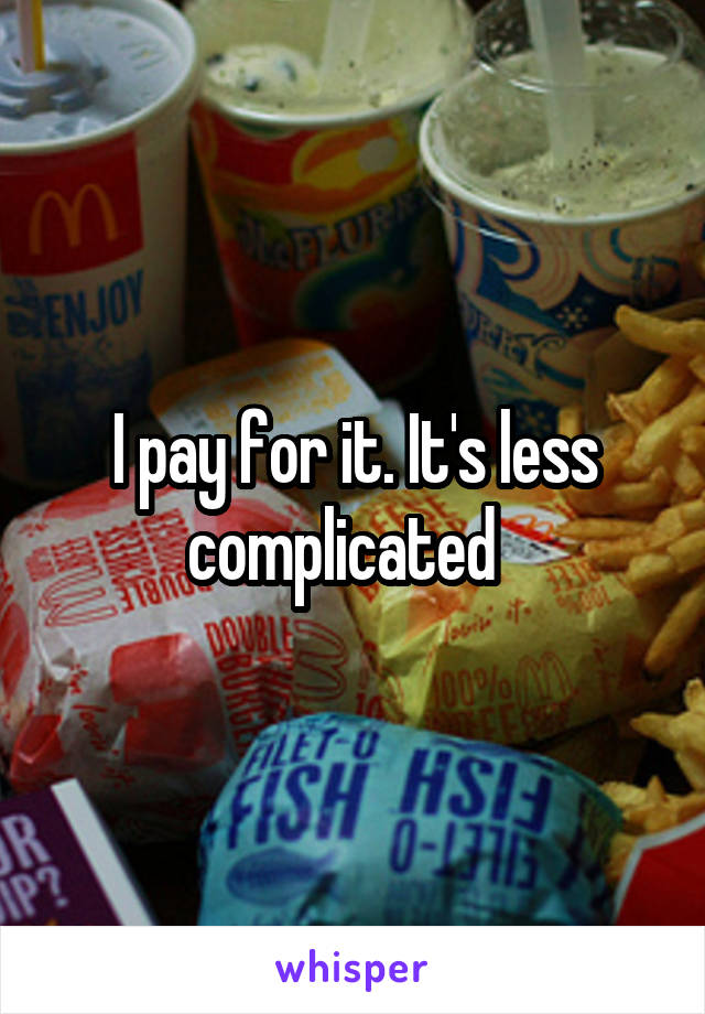 I pay for it. It's less complicated