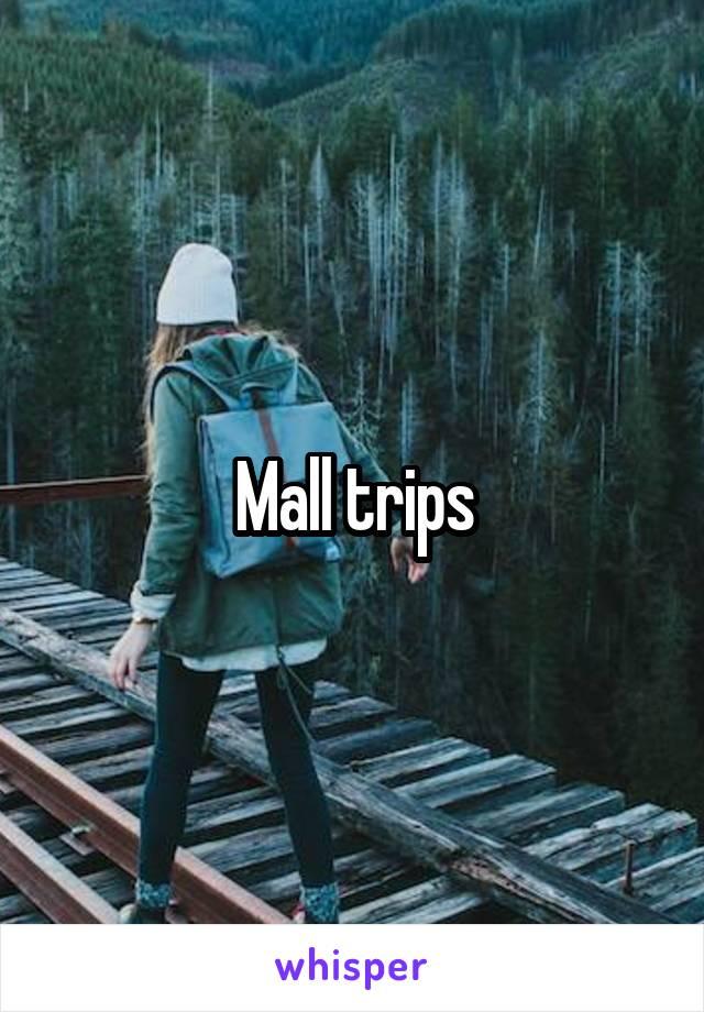 Mall trips