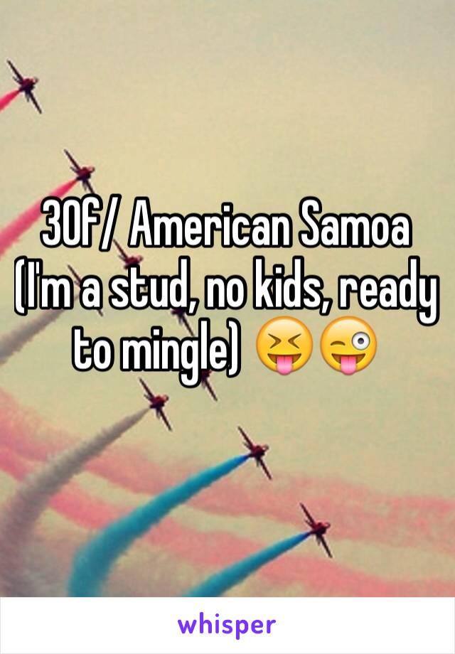 30f/ American Samoa (I'm a stud, no kids, ready to mingle) 😝😜