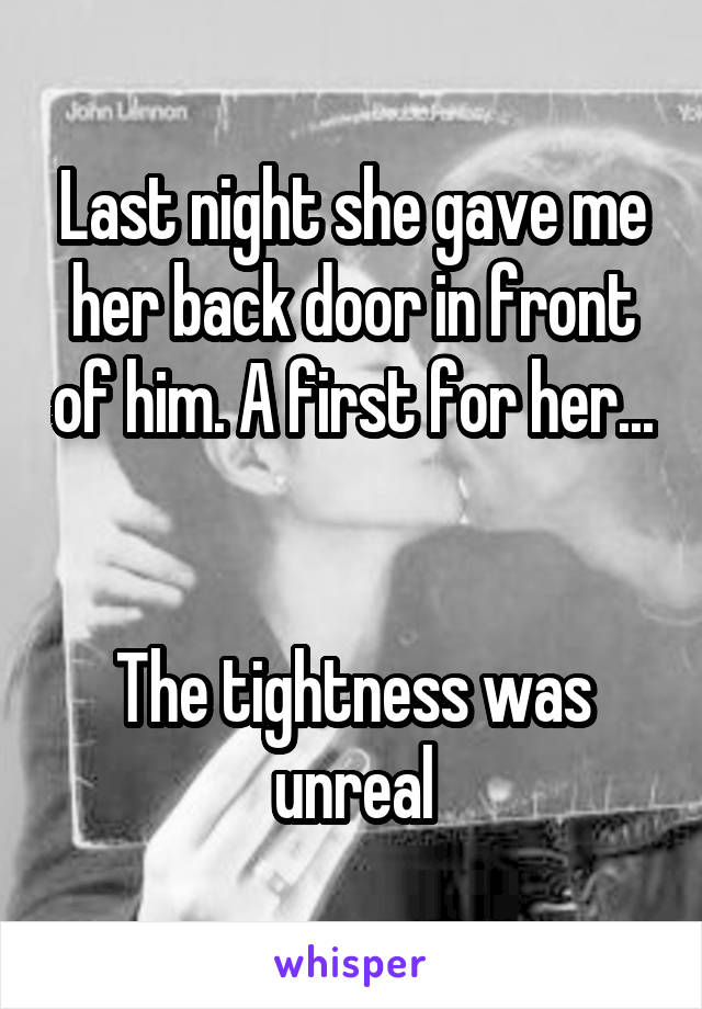 Last night she gave me her back door in front of him. A first for her...   The tightness was unreal