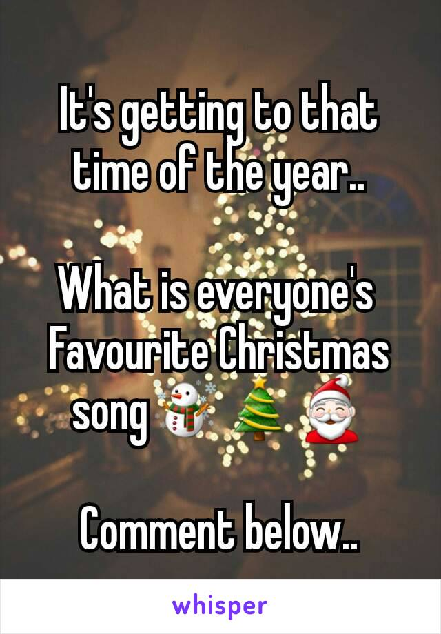 It's getting to that time of the year..  What is everyone's  Favourite Christmas song☃🎄🎅  Comment below..