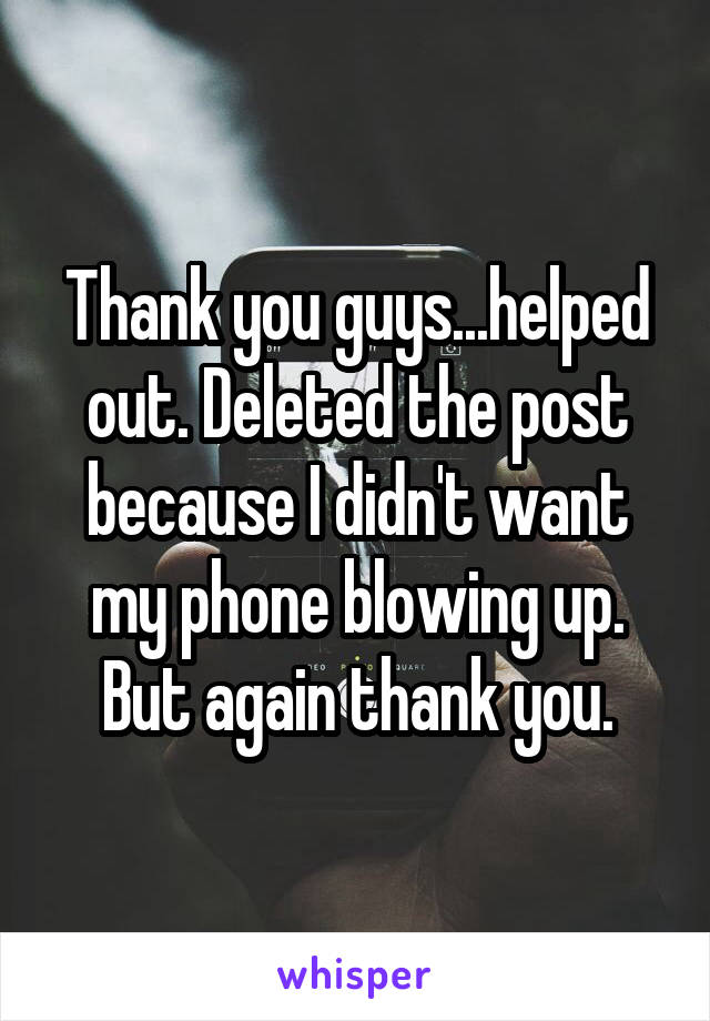 Thank you guys...helped out. Deleted the post because I didn't want my phone blowing up. But again thank you.