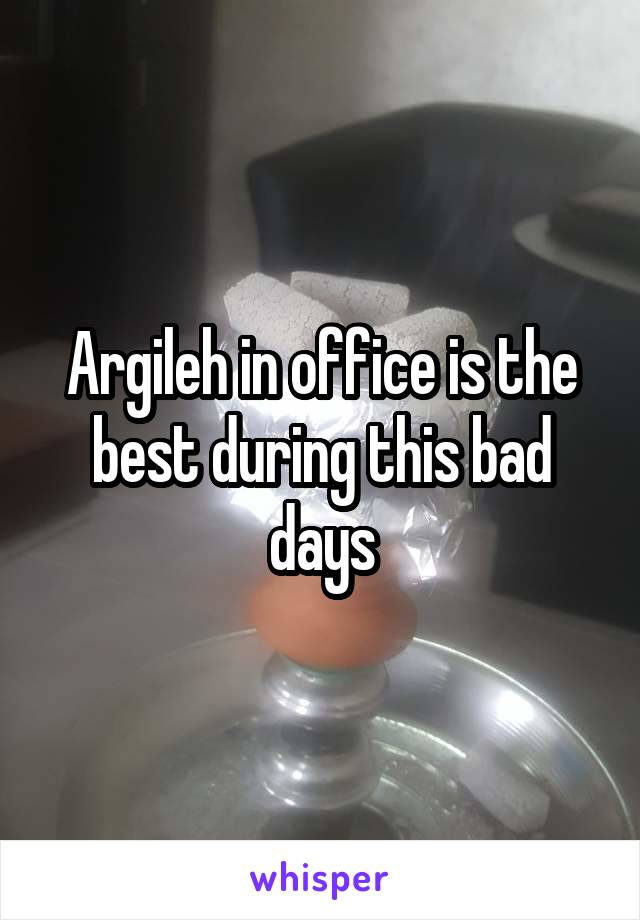 Argileh in office is the best during this bad days