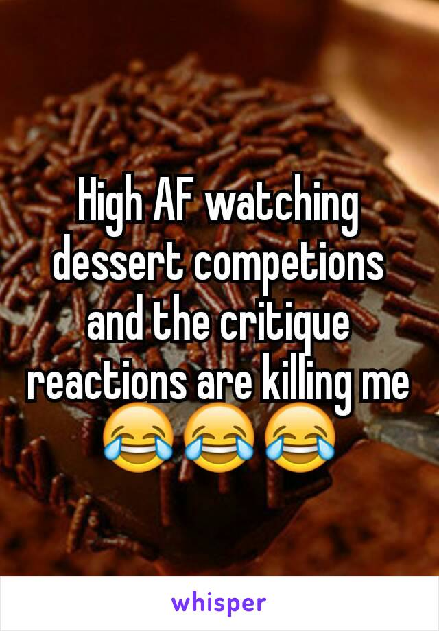High AF watching dessert competions and the critique reactions are killing me 😂😂😂
