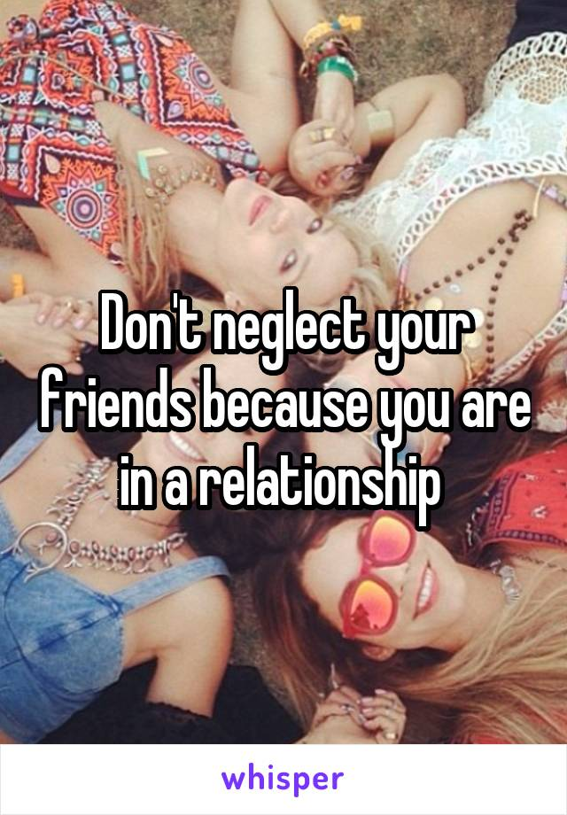 Don't neglect your friends because you are in a relationship