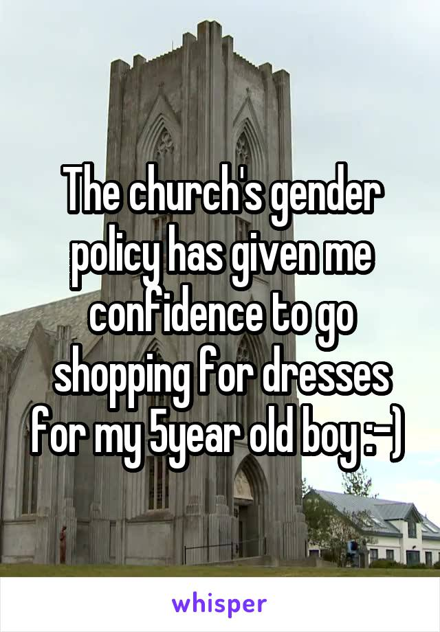 The church's gender policy has given me confidence to go shopping for dresses for my 5year old boy :-)