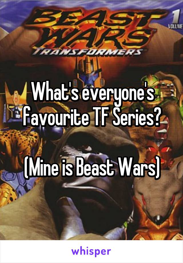 What's everyone's favourite TF Series?  (Mine is Beast Wars)
