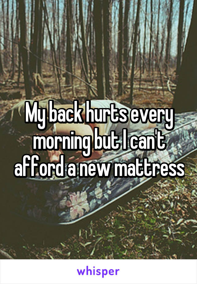 My back hurts every morning but I can't afford a new mattress