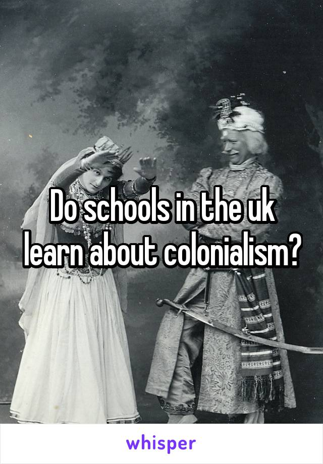 Do schools in the uk learn about colonialism?