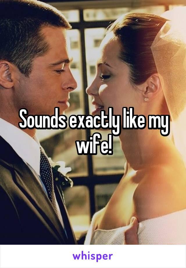 Sounds exactly like my wife!