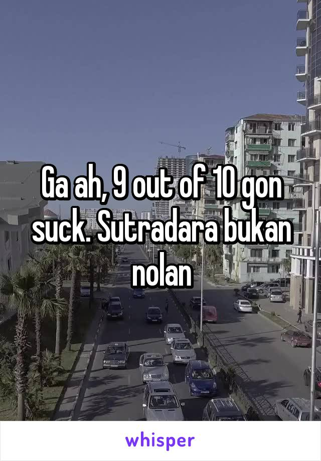 Ga ah, 9 out of 10 gon suck. Sutradara bukan nolan