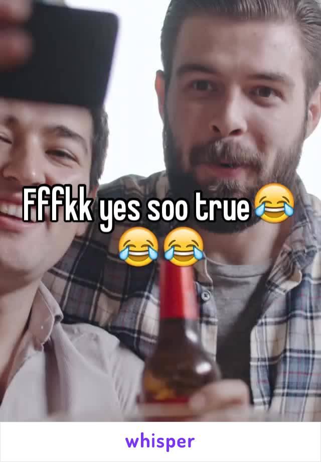 Fffkk yes soo true😂😂😂