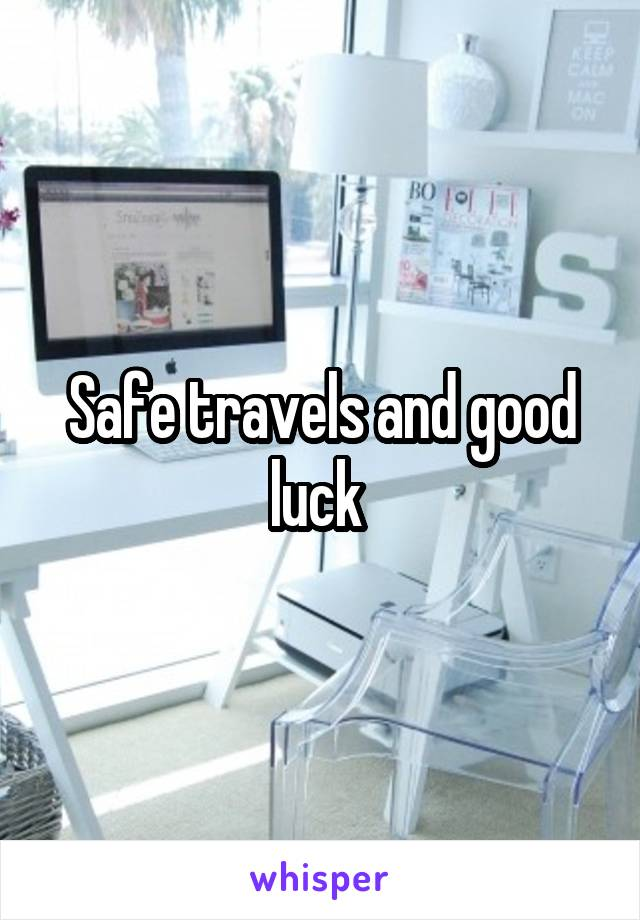 Safe travels and good luck
