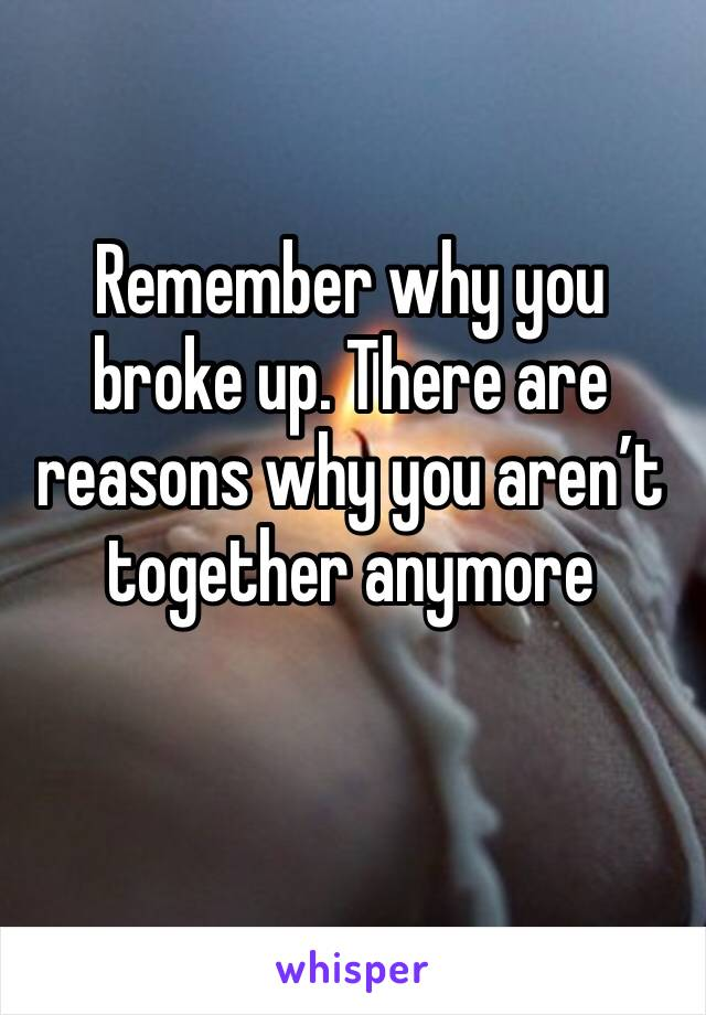 Remember why you broke up. There are reasons why you aren't together anymore