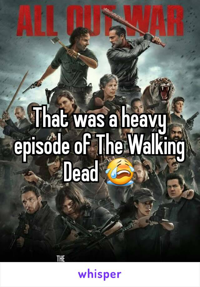 That was a heavy episode of The Walking Dead 😭