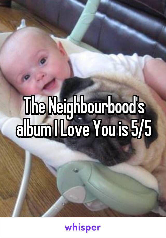 The Neighbourbood's album I Love You is 5/5