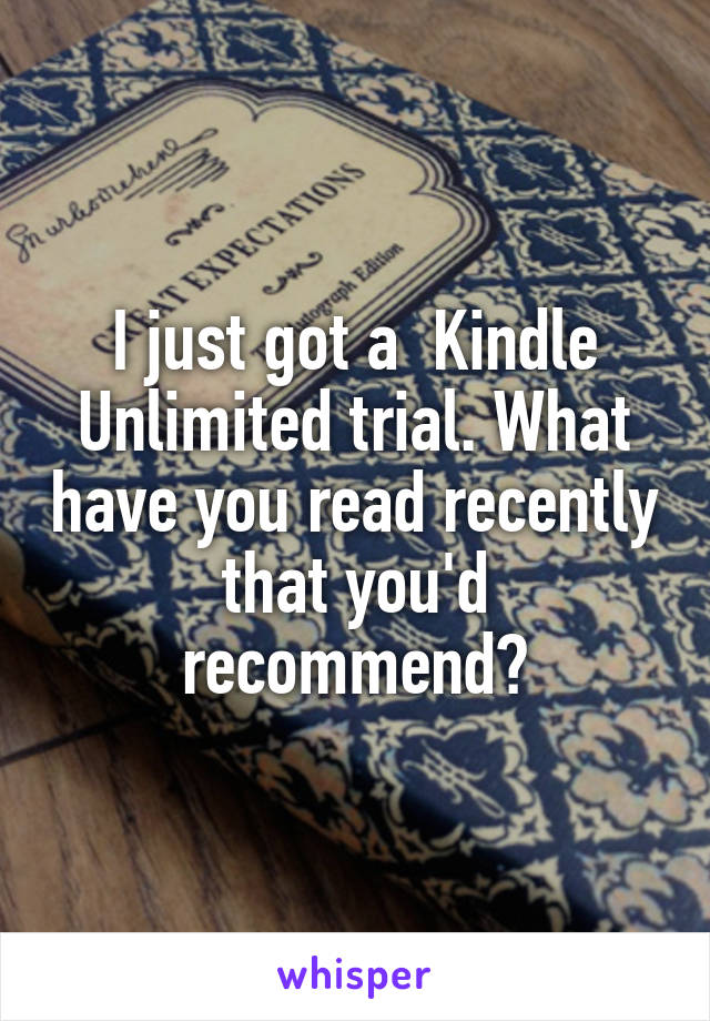 I just got a  Kindle Unlimited trial. What have you read recently that you'd recommend?