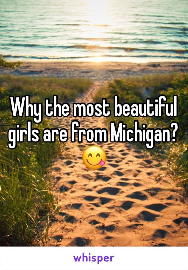 Why the most beautiful girls are from Michigan?😋