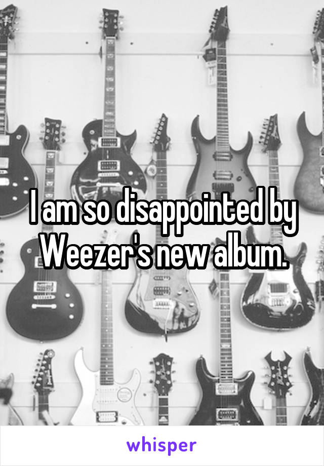 I am so disappointed by Weezer's new album.