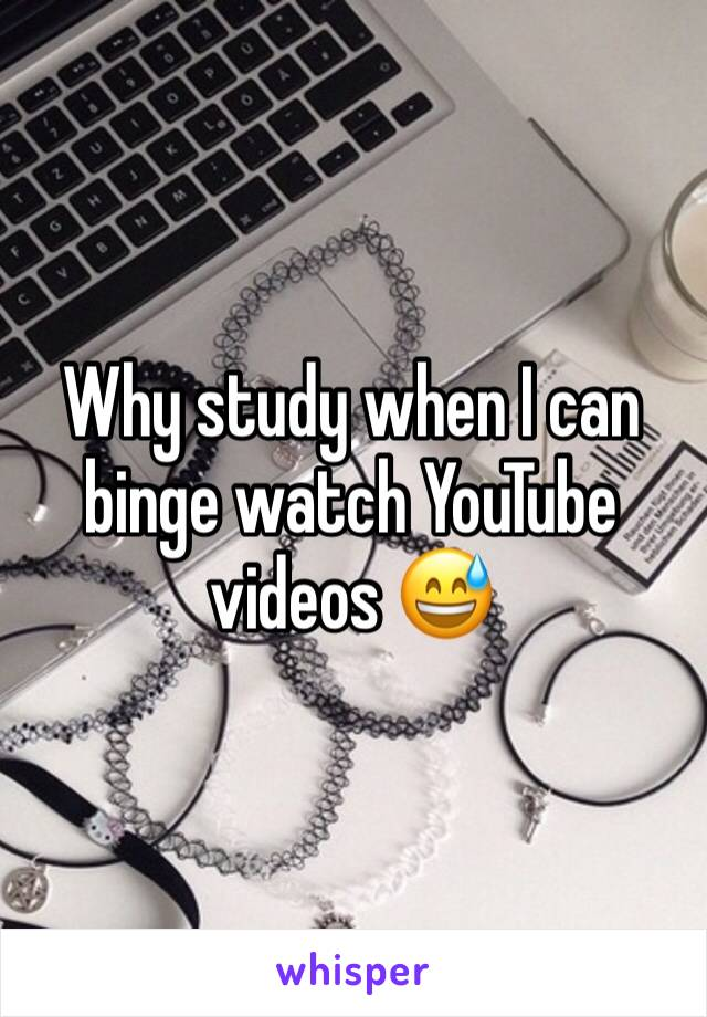 Why study when I can binge watch YouTube videos 😅
