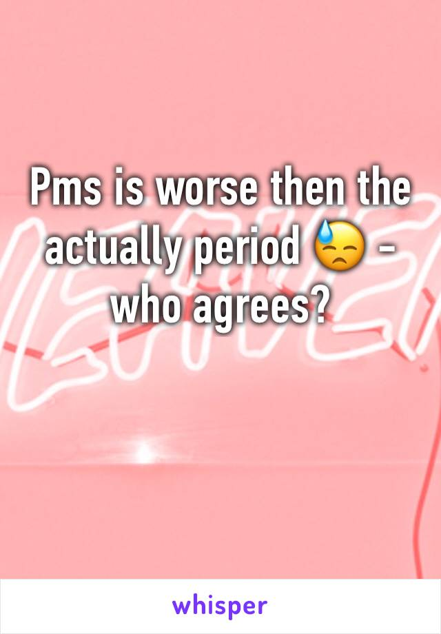 Pms is worse then the actually period 😓 - who agrees?