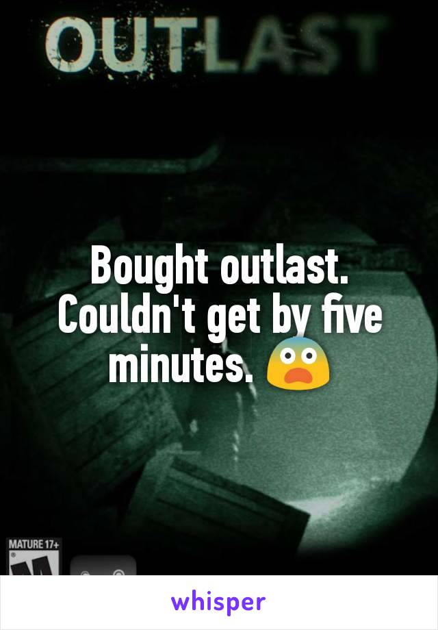 Bought outlast. Couldn't get by five minutes. 😨