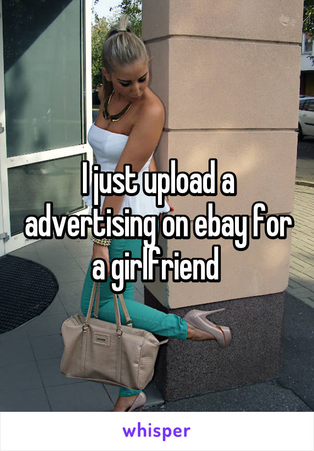 I just upload a advertising on ebay for a girlfriend