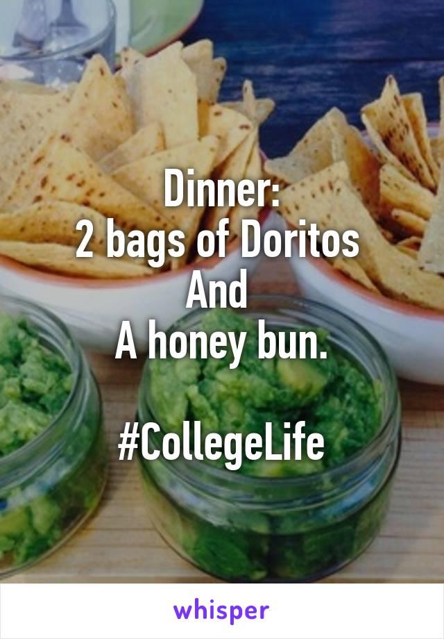 Dinner: 2 bags of Doritos  And  A honey bun.  #CollegeLife
