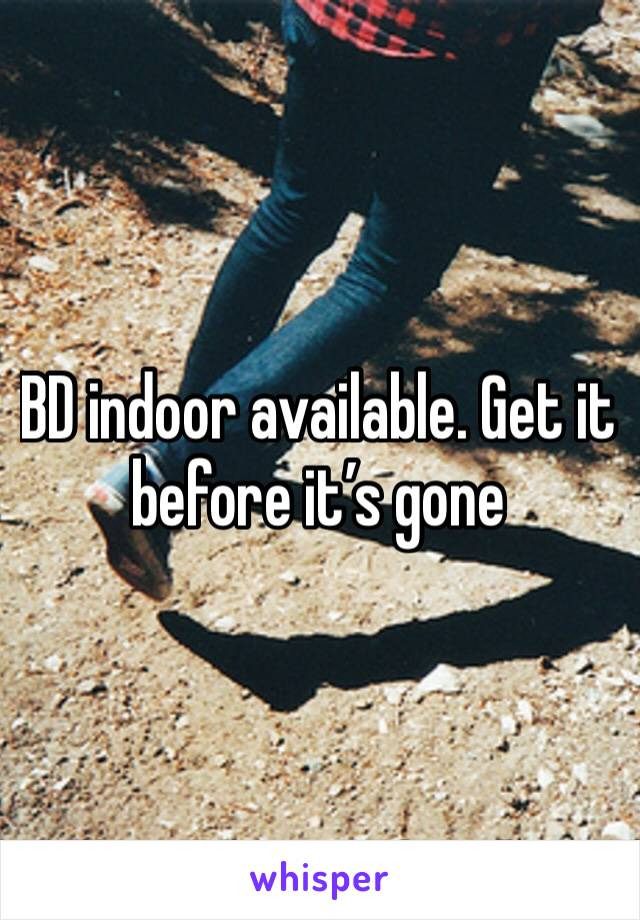 BD indoor available. Get it before it's gone