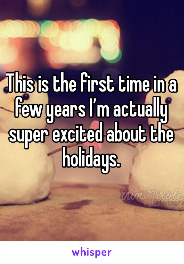 This is the first time in a few years I'm actually super excited about the holidays.