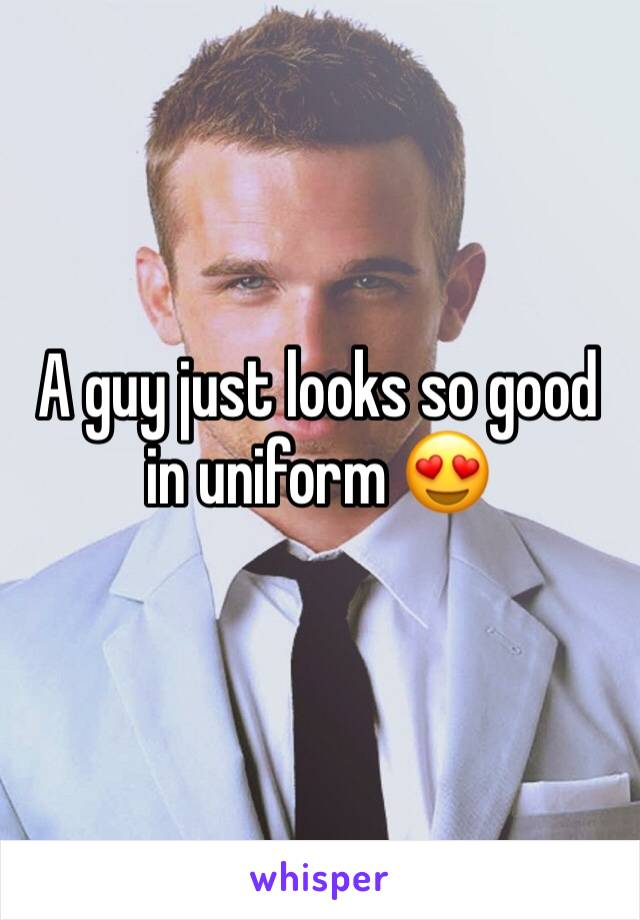 A guy just looks so good in uniform 😍